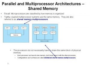 Parallel and Multiprocessor Architectures Shared Memory Recall Microprocessors