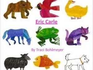 Eric Carle By Traci Bohlmeyer About Eric Carle