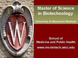 Master of Science in Biotechnology University of WisconsinMadison