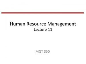 Human Resource Management Lecture 11 MGT 350 Last