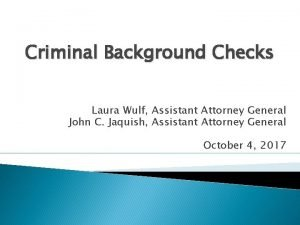 Criminal Background Checks Laura Wulf Assistant Attorney General