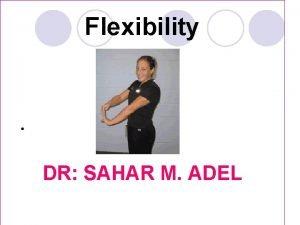Flexibility DR SAHAR M ADEL Flexibility FLEXBILITY DEFINITION