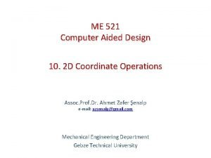 ME 521 Computer Aided Design 10 2 D