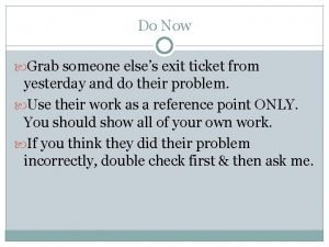 Do Now Grab someone elses exit ticket from