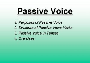 Passive Voice 1 Purposes of Passive Voice 2