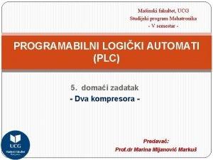Mainski fakultet UCG Studijski program Mehatronika V semestar