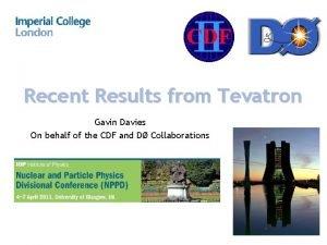 Recent Results from Tevatron Gavin Davies On behalf