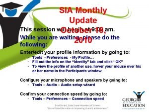 SIA Monthly Update This session will begin at