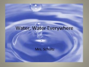 Water Water Everywhere Mrs Schultz I Water is