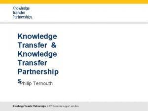 Knowledge Transfer Knowledge Transfer Partnership s Philip Ternouth