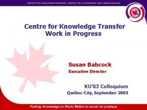 CENTRE FOR KNOWLEDGE TRANSFER CENTRE SUR LE TRANSFERT