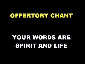 OFFERTORY CHANT YOUR WORDS ARE SPIRIT AND LIFE