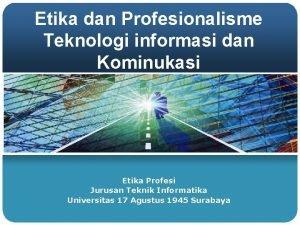 Etika dan Profesionalisme Teknologi informasi dan Kominukasi Etika