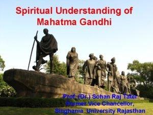 Spiritual Understanding of Mahatma Gandhi Prof Dr Sohan