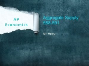 Aggregate Supply 588 591 Mr Henry Review from