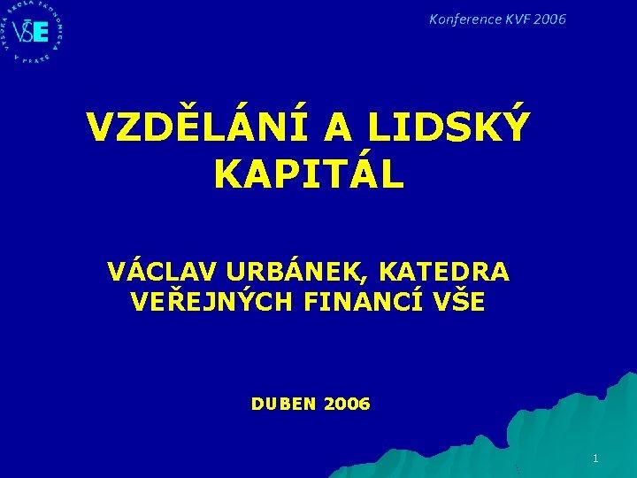 Konference KVF 2006 VZDLN A LIDSK KAPITL VCLAV