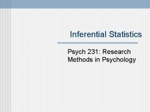 Inferential Statistics Psych 231 Research Methods in Psychology