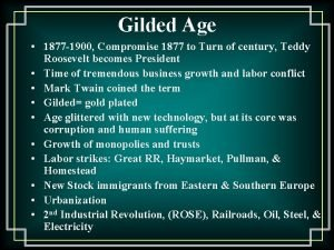 Gilded Age 1877 1900 Compromise 1877 to Turn