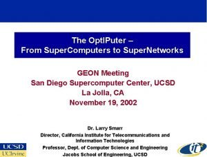 The Opt IPuter From Super Computers to Super