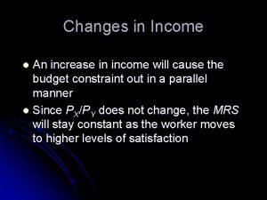 Changes in Income An increase in income will