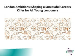 London Ambitions Shaping a Successful Careers Offer for