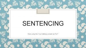 SENTENCING How Long Are You Getting Locked Up