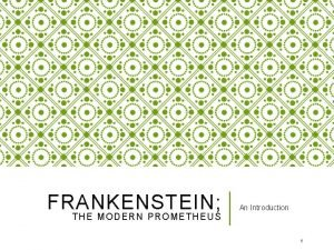 FRANKENSTEIN THE MODERN PROMETHEUS An Introduction 1 MARY