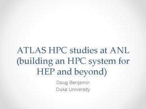 ATLAS HPC studies at ANL building an HPC