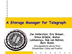 A Storage Manager for Telegraph Joe Hellerstein Eric