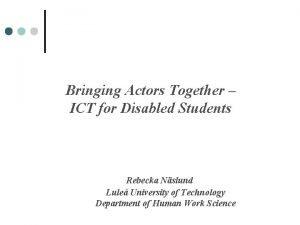 Bringing Actors Together ICT for Disabled Students Rebecka