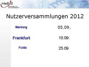 Information auf den Punkt gebracht Nutzerversammlungen 2012 Marburg