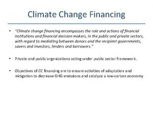 Climate Change Financing Climate change financing encompasses the