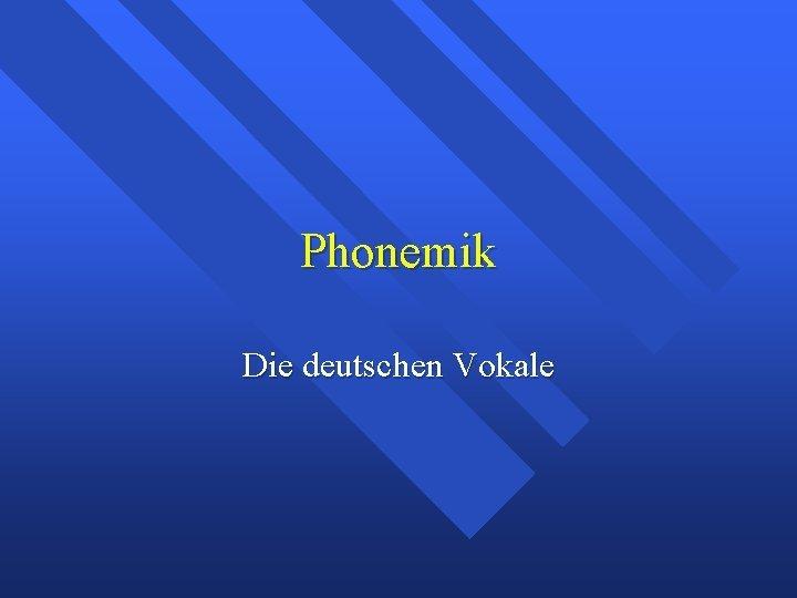 Phonemik Die deutschen Vokale die deutschen Vokale Warum