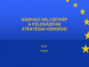 GZPIACI HELYZETKP A FLDGZIPAR STRATGIAI KRDSEI 2007 mjus