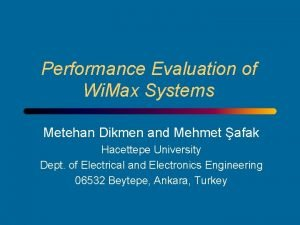 Performance Evaluation of Wi Max Systems Metehan Dikmen