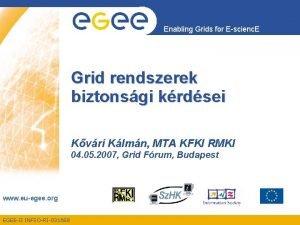 Enabling Grids for Escienc E Grid rendszerek biztonsgi