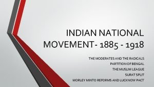 INDIAN NATIONAL MOVEMENT 1885 1918 THE MODERATES AND