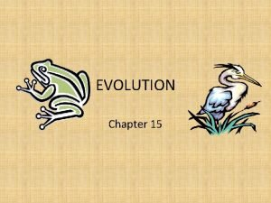 EVOLUTION Chapter 15 Evolution change over time Theory