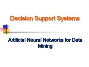 Decision Support Systems Artificial Neural Networks for Data
