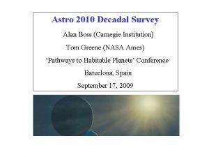 Astro 2010 Decadal Survey Alan Boss Carnegie Institution