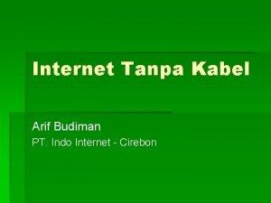 Internet Tanpa Kabel Arif Budiman PT Indo Internet