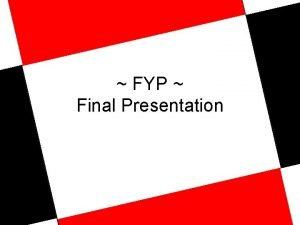 FYP Final Presentation Final Presentation Supervisor second reader