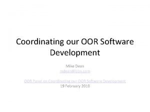Coordinating our OOR Software Development Mike Dean mdeanbbn