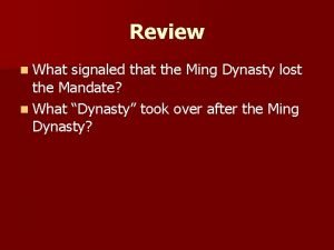 Review n What signaled that the Ming Dynasty