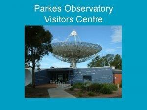 Parkes Observatory Visitors Centre Why a visitors centre