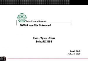Ewha Womans University MEMS ancilla Science Presented by