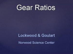 Gear Ratios Lockwood Goulart Norwood Science Center Date