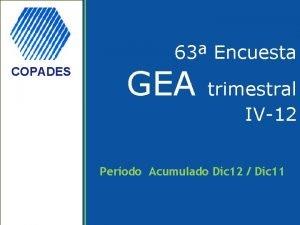 63 Encuesta COPADES GEA trimestral IV12 Perodo Acumulado