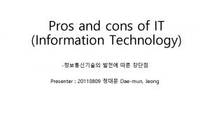 Pros and cons of IT Information Technology Presenter