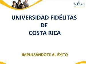 UNIVERSIDAD FIDLITAS DE COSTA RICA IMPULSNDOTE AL XITO